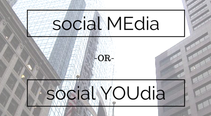 Social MEdia or Social YOUdia?