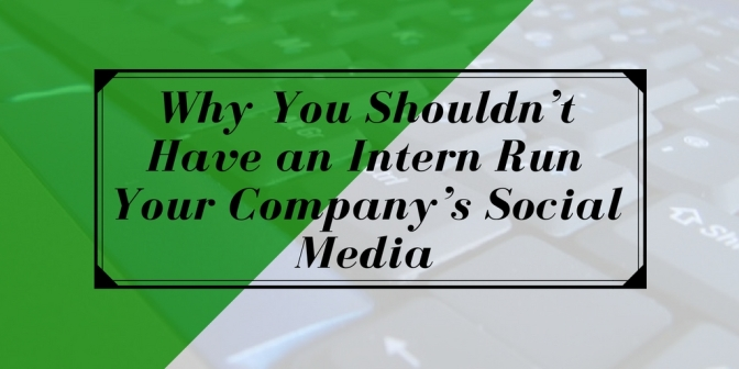Why You Shouldn't Have an Intern Run Your Company's Social Media